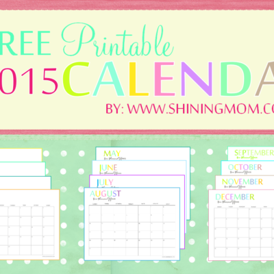 The Printable 2015 Monthly Calendar by ShiningMom.com is Here!