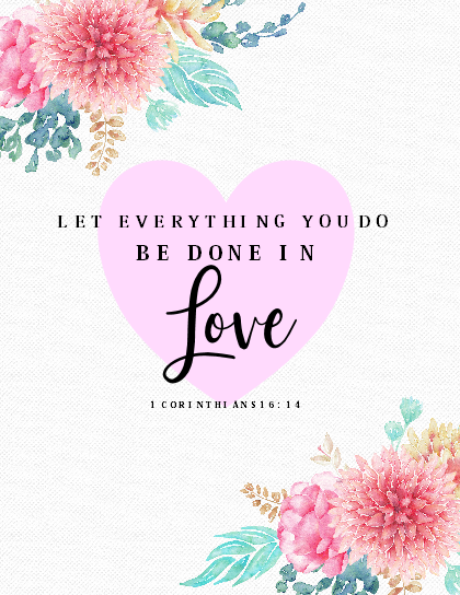 Let everything you do be done in love.