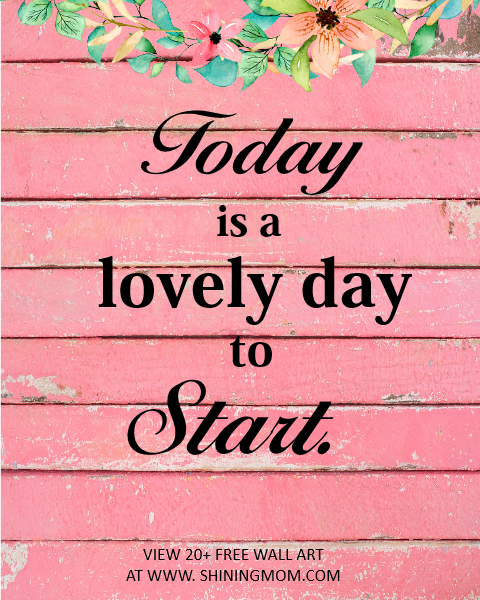 Today is a lovely day to start printable quote.
