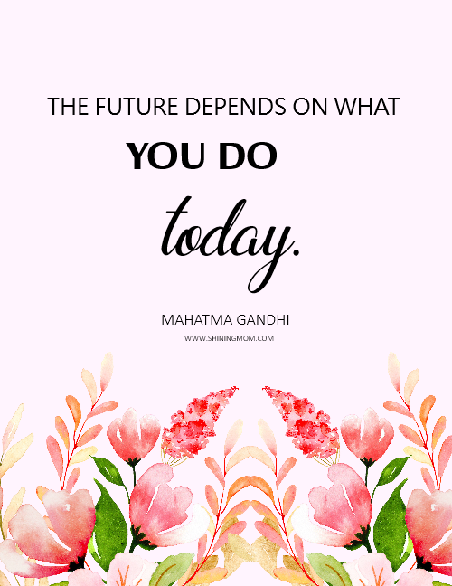 The future depends on what you do today. Printable quote on finances.